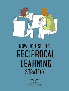 "How to Use the Reciprocal Learning Strategy - This cooperative learning strategy takes the idea of ""working in pairs"" up a notch."