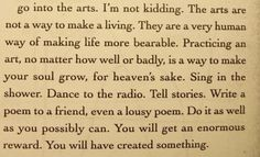 "Kurt Vonnegut ""Go into the arts..."" Reading this made my heart warm."