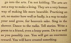 "Kurt Vonnegut ""Go into the arts..."" Reading this made my heart warm."