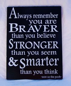 Always Remember You Are Braver Stronger and Smarter thn you think Winnie The Pooh Quote Sign Sign Quotes, Me Quotes, Winnie The Pooh Quotes, Always Remember You, Stronger Than You, Poster Wall, Wood Signs, Brave, Thinking Of You