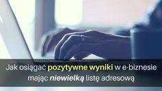 Jak osiągać pozytywne wyniki w e-biznesie mając niewielką listę adresową http://blog.przyciagajacymarketing.pl/jak-osiagac-pozytywne-wyniki-w-e-biznesie-majac-niewielka-liste-adresowa/ #ebiznes #biznesonline
