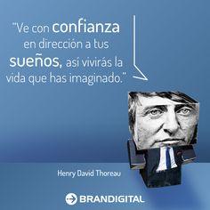 """""""Ve con confianza en dirección a tus sueños, así vivirás la vida que has imaginado"""" Henry David Thoreau"""