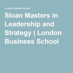 Sloan Masters in Leadership and Strategy   London Business School