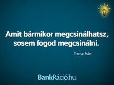 Amit bármikor megcsinálhatsz, sosem fogod megcsinálni. - Thomas Fuller, www.bankracio.hu idézet