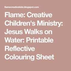 Flame: Creative Children's Ministry: Jesus Walks on Water: Printable Reflective Colouring Sheet