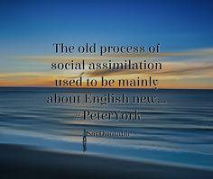 Quotes about The old process of social assimilation used to be mainly about English new... #PeterYork   with images background, share as cover photos, profile pictures on WhatsApp, Facebook and Instagram or HD wallpaper - Best quotes