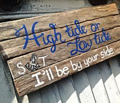Nautical Wedding Reclaimed Wooden Sign -high Tide Or Low Tide I'll Be By Your…