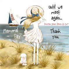 Memorial Day  until we meet again....Thank you. (sassy pants)