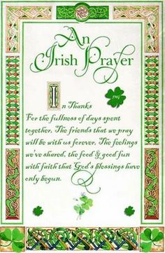 An Irish Prayer  In thanks for the fullness of days spent together.  The friends that we pray will be with us forever.  The feelings we've shared, the food and good fun with faith that God's blessings have only begun.
