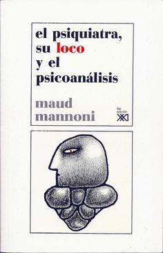"""EL PSIQUIATRA SU LOCO Y EL PSICOANÁLISIS DE: MAUD MANNONI """"Una sociedad """"hace"""" sus locos, define su situación de locos y crea, para ocuparse de ellos, una institución que sólo puede transformarlos en """"objetos"""". Un libro polémico que fue defendido por Lacan y reconocido por su reflexión teórica sobre la política psiquiátrica.""""  EDITORIAL SIGLO XXI PRECIO: $150MX (MÁS GASTOS DE ENVÍO)"""