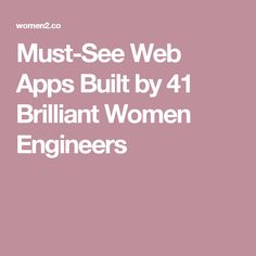 Must-See Web Apps Built by 41 Brilliant Women Engineers