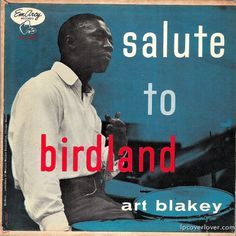 Art Blakey  Salute to Birdland  EmArcy Records EP (1954)  Buhaina the master, with  Bernard Griggs, Joe Gordon, Gigi Gryce and Walter Bishop!  Tracks are: Minority, Salute to Birdland,  Eleanor, Futurity