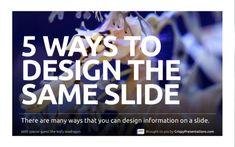 Five Killer Ways to Design The Same Slide by Crispy Presentations via slideshare