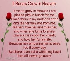 i miss you momif roses grow in heaven lord please pick a