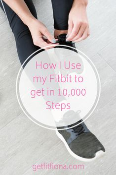 How I Use my Fitbit to get in Steps - Get Fit Fiona Strength Training Workouts, Workout Gear, Health And Fitness Tips, Fitness Gear, 10000 Steps, Use Me, Stay Active, Fitbit, About Me Blog