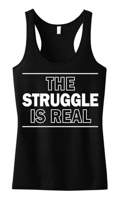The STRUGGLE is Real Workout Tank Top by NobullWomanApparel