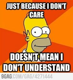 Advice Homer - not caring