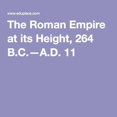 The Roman Empire at its Height, 264 B.C.—A.D. 11