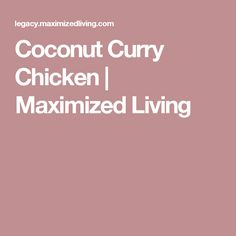 Coconut Curry Chicken   Maximized Living