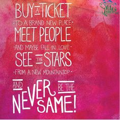 Buy a ticket to a brand new place..