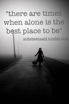 quotes  quote  quotation  quotations there are times when alone is the best place to be