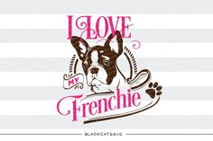I love my french bulldog - SVG - I love my frenchie SVG file Cutting File Clipart in Svg, Eps, Dxf, Png for Cricut & Silhouette
