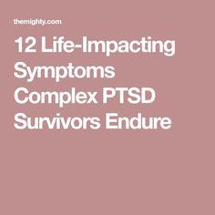 12 Life-Impacting Symptoms Complex PTSD Survivors Endure