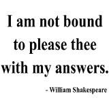 Shakespeare - I am not bound to please thee Great Quotes, Quotes To Live By, Me Quotes, Inspirational Quotes, Gandhi Quotes, Change Quotes, People Quotes, Lyric Quotes, Shakespeare Insults