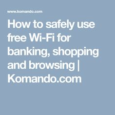 How to safely use free Wi-Fi for banking, shopping and browsing | Komando.com