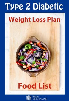 ype 2 Diabetic Weight Loss Plan Food List: