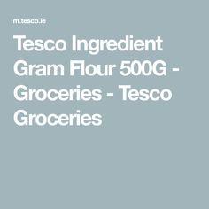 Tesco Ingredient Gram Flour 500G - Groceries - Tesco Groceries