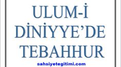 ULUM-İ DİNİYYE'DE TEBAHHUR (DERİNLEŞMEK)