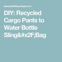 The Upcycled Water Bottle Sling gives your outgrown cargo pants a fresh new life. Diy Recycle, Recycling, Water Bottle Carrier, Cargo Pants, Bags, Handbags, Upcycle, Bag, Totes