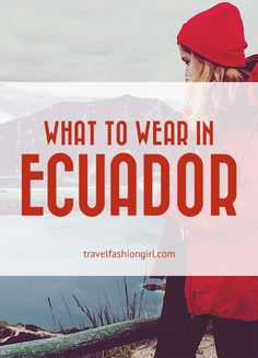 Wondering what to wear in Ecuador? From the Amazon to the Andes, and the beaches to the islands - we've got it all! Keep reading to find out what to bring.