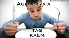 I want to eat = Agkabaya a tag kaen