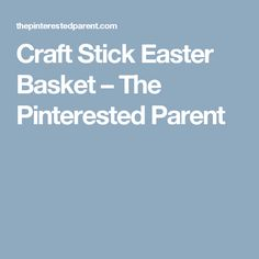 Craft Stick Easter Basket – The Pinterested Parent