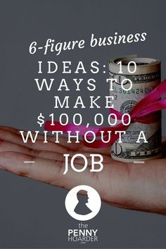 How can you make $100,000 within a year or two without a job? - The Penny Hoarder http://www.thepennyhoarder.com/profitable-business-ideas-make-100000/ make extra money at home, make extra money in college