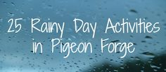 You know what they say about March winds and April showers, and our recent weather is proving this old saying across the Great Smoky Mountains. Make the most of this soggy season by taking time out to enjoy yourself indoors! Here are 25 things you can do with your family on a rainy day in Pigeon Forge!