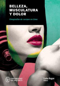 Título: Belleza, musculatura y dolor: etnografías de cuerpos en Lima Editora: Liuba Kogan Mayor información: http://www.up.edu.pe/fondoeditorial/Paginas/TIE/Detalle.aspx?IdElemento=486&Lista=L&IdCategoria=-1&orden=R