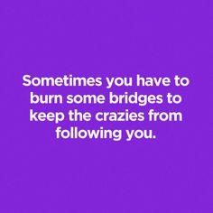 Sayings, avoid, bridges, burn, crazies, escape, follow, stalk