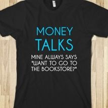 Money Talks Mine Always Says I Want To Go To The Bookstore