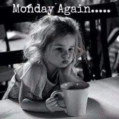 Monday again....sigh.