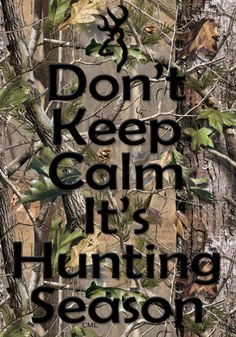 it aint possible to be calm during or around hunting season!! too dang excited:)