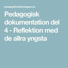 Pedagogisk dokumentation del 4 - Reflektion med de allra yngsta Reggio Emilia, Kids And Parenting, Montessori, Preschool, Food And Drink, Teacher, Education, Blenders, Tips