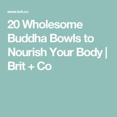 20 Wholesome Buddha Bowls to Nourish Your Body | Brit + Co