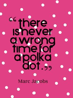 """""""There is never a wrong time for a polka dot."""" #MarcJacobs"""