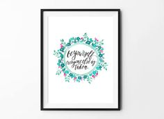 Be youself everyone else is taken, Inspirational Quote Print, Wall Art, Girls Room Decor, Gift for Her, Motivational Print, Quote, Flowers by BFWorkroom on Etsy