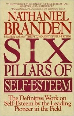The Six Pillars of Self-Esteem: The Definitive Work on Self-Esteem by the Leading Pioneer in the Field Reprint Edition by Branden, Nathaniel...