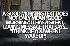 """Looking for more quotes, quotations, message, love quotes, quote of the day, and more. CLICK TO ENJOY READING PLUS BONUS OF LESSONS IN LIFE. Daily 4uquotesru.  Quote:A good morning text does not only mean """"Good morning"""". It has a silent, loving message that says…""""I think of you when I wake up!"""