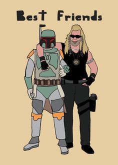 Boba Fett and Dog the bounty hunter are best friends